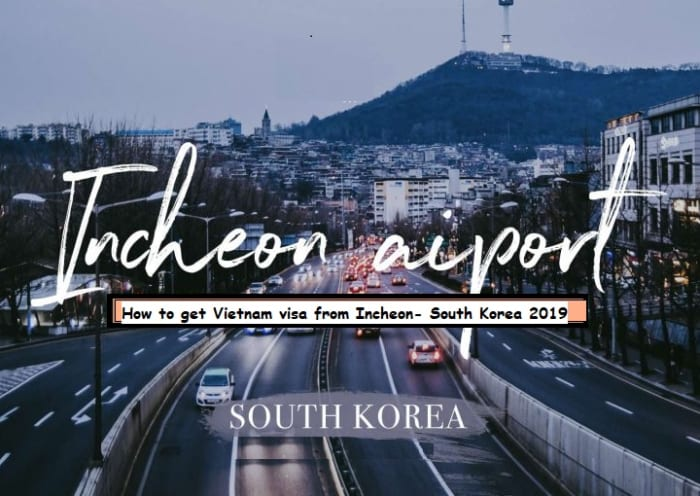 How to get Vietnam visa from Incheon- South Korea 2019 인천 광역시